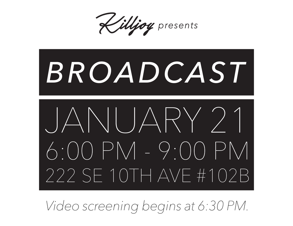 "Killjoy Collective is proud to present B R O A D C A S T works from women video artists in Portland, OR and beyond. Video screening begins at 6:30 PM with a brief intermission. B R O A D C A S T highlights the creativity, insight, and expertise of makers working within the medium of video. Works selected by Jodie Cavalier and BriAnna Rosen.    Killjoy Collective promotes the National Women's March on Washington, D.C. and our local Women's March on Washington: Portland. ""We stand together in solidarity with our partners and children for the protection of our rights, our safety, our health, and our families recognizing that our vibrant and diverse communities are the strength of our country,"" National Organizers Wo  men's March on Washington.  For more information regarding Portland's march, please visit:  http://bit.ly/faqwmwpdx     --------------------------  --------------------------  --------------------------  ------------  -  ------    Women's March Mission   https://www.womensmarch.com/mission/    The rhetoric of the past election cycle has insulted, demonized, and threatened many of us - immigrants of all statuses, Muslims and those of diverse religious faiths, people who identify as LGBTQIA, Native people, Black and Brown people, people with disabilities, survivors of sexual assault - and our communities are hurting and scared. We are confronted with the question of how to move forward in the face of national and international concern and fear.    In the spirit of democracy and honoring the champions of human rights, dignity, and justice who have come before us, we join in diversity to show our presence in numbers too great to ignore. The Women's March on Washington will send a bold message to our new government on their first day in office, and to the world that women's rights are human rights. We stand together, recognizing that defending the most marginalized among us is defending all of us.    We support the advocacy and resistance movements that reflect our multiple and intersecting identities. We call on all defenders of human rights to join us. This march is the first step towards unifying our communities, grounded in new relationships, to create change from the grassroots level up. We will not rest until women have parity and equity at all levels of leadership in society. We work peacefully while recognizing there is no true peace without justice and equity for all.    HEAR OUR VOICE."