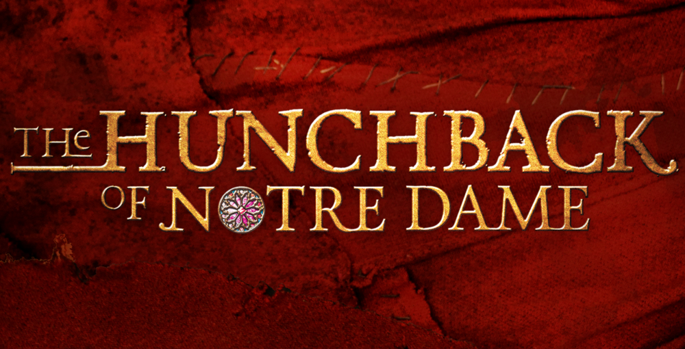 The HUNCHBACK OF NOTRE DAME - Opening Summer 2018