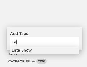 STEP B: Click the TAGS + link. A search box appears, typing a letter will show all the Tags that start with that letter. Currently there are only two tags: LATE SHOW and MAIN STAGE. Select the correct tag and hit ENTER to apply it.