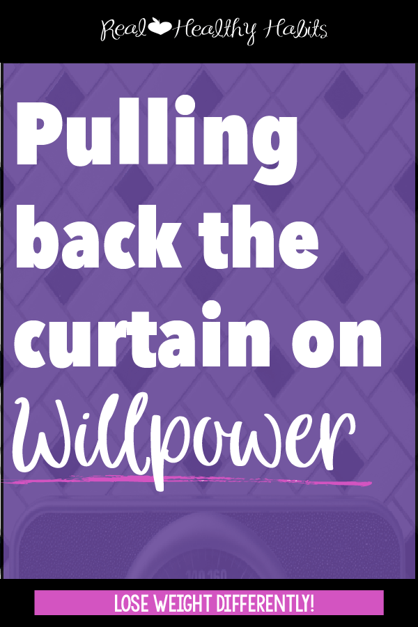 To lose weight, understand what willpower is and how it gets drained | Pulling BACK The Curtain On Willpower | realhealthyhabits.com