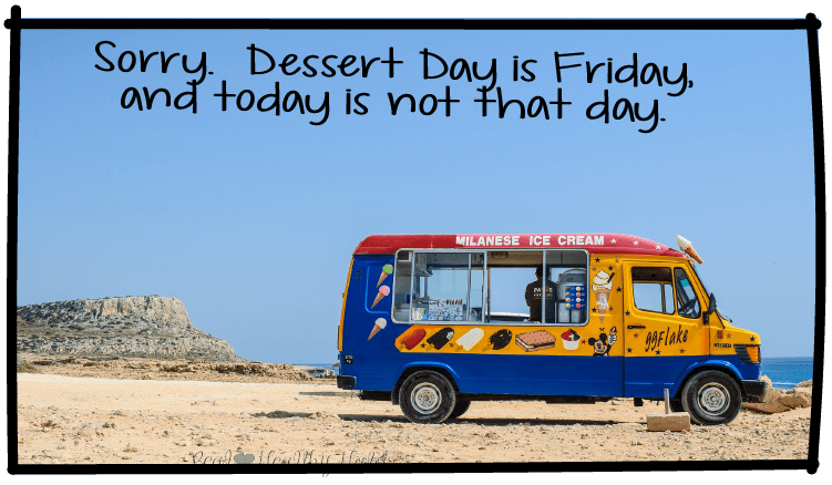 Dessert Day is Friday, and today is not that day. | How to Get Your Kids to Stop Whining for Sugar & Stop Yourself from Wanting it Too! | www.realhealthyhabits.com
