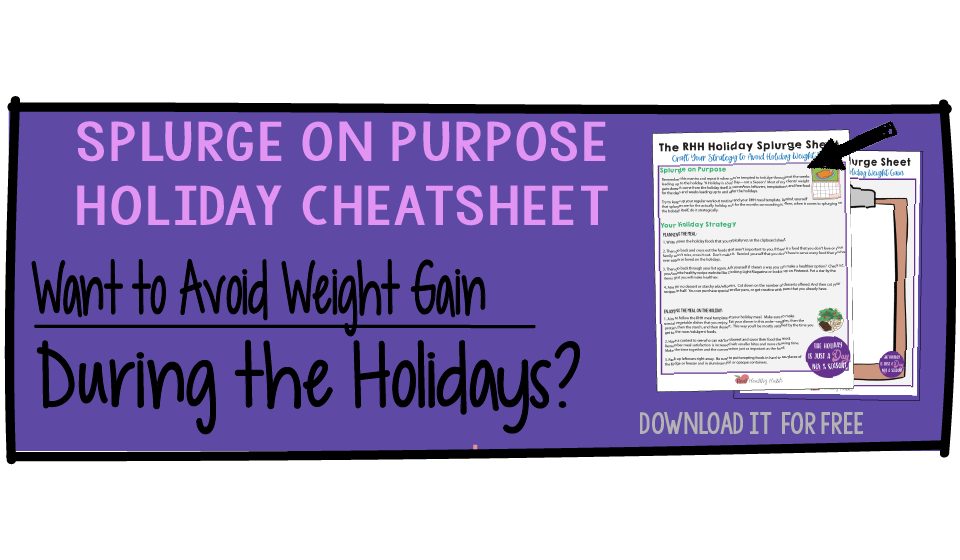 You can avoid gaining weight at the holidays by crafting a holiday strategy. Download the RHH Holiday Splurge Sheet! | Enjoy Your Holidays and Avoid Holiday Weight Gain Regret | www.realhealthyhabits.com