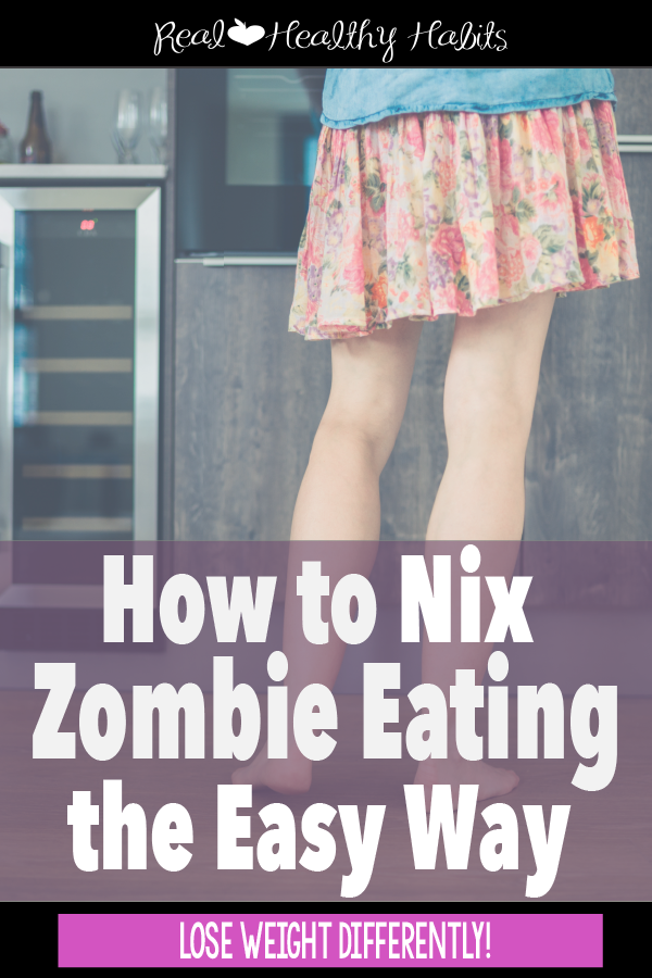 How to Nix Zombie Eating and Eat Like a Boss to Lose Weight without Dieting | How to Nix Zombie Eating the Easy Way | www.realhealthyhabits.com