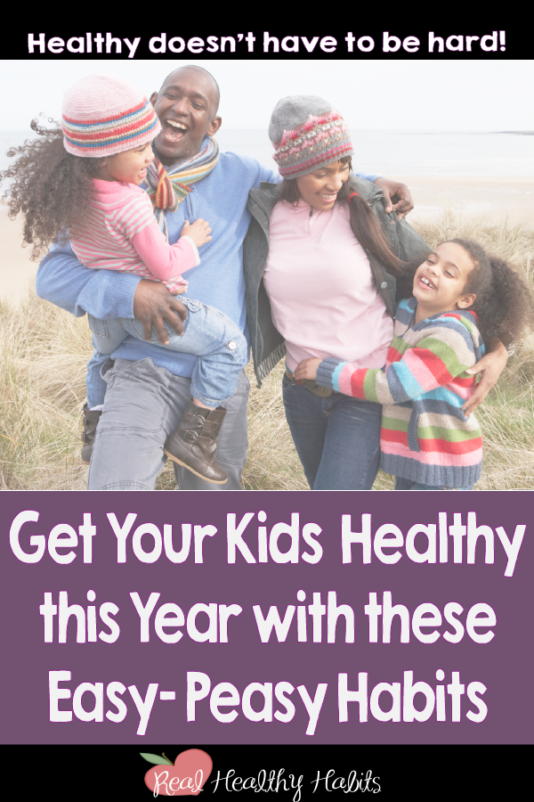 Healthy Doesn't Have to Be Hard.   Get Your Kids Healthy This Year with these Easy- Peasy Habits   www.realhealthyhabits.com