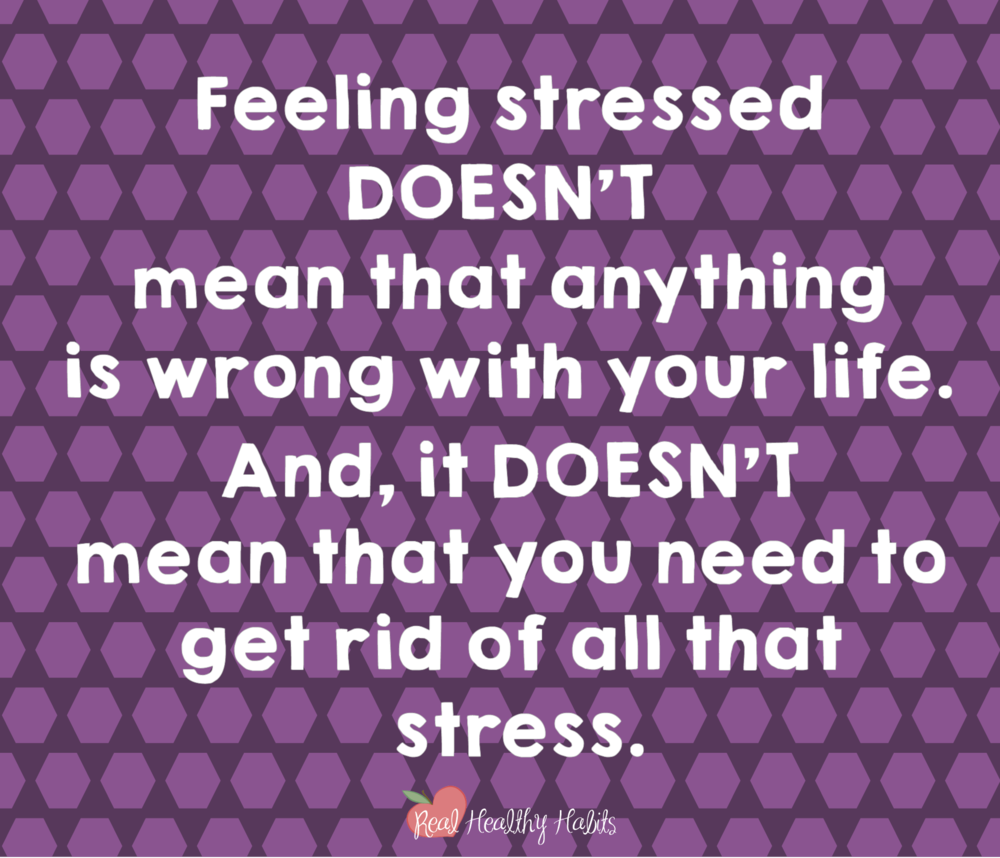Feeling stressed doesn't mean anything's wrong with your life. And, it doesn't mean you need to get rid of all that stress. | Stress Paradox #1— A meaningful life is a stressful life. | How to Make Stress Your Superpower: Stress Paradox #1 | www.realhealthyhabits.com