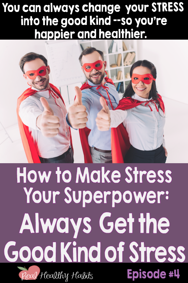 You can always change your stress into the good kind of stress, so you're happier and healthier. | How to Make Stress Your Superpower: Always Get the Good Kind of Stress | www.realhealthyhabits.com
