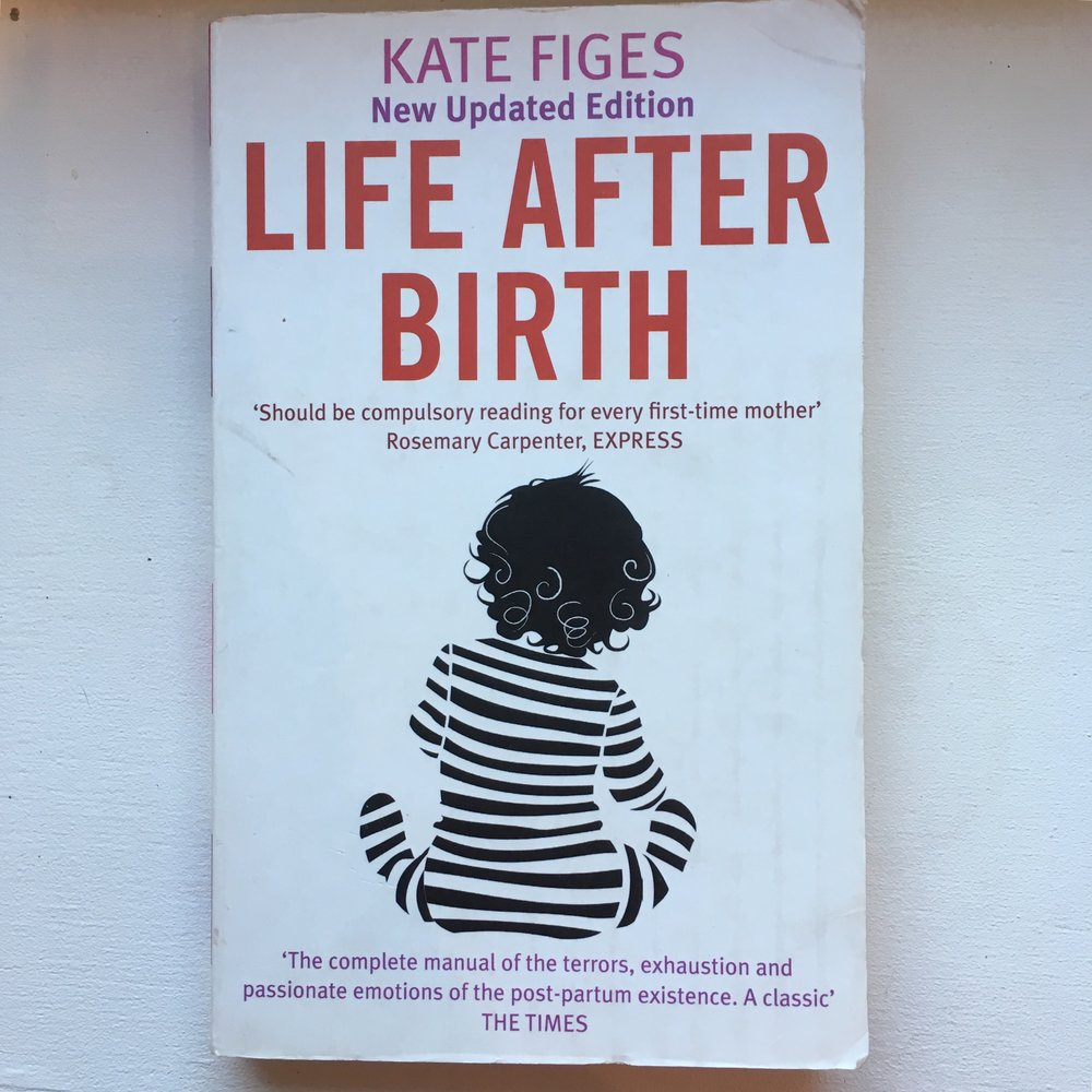 Life after Birth - Kate Figes If you are not feeling the way you would like after having a baby, this book might be helpful.  It is slightly one sided, in that it doesn't necessarily talk much about the joys of parenthood, but if you're struggling it can be very helpful as she has a great way of describing some of the hardships of new motherhood.