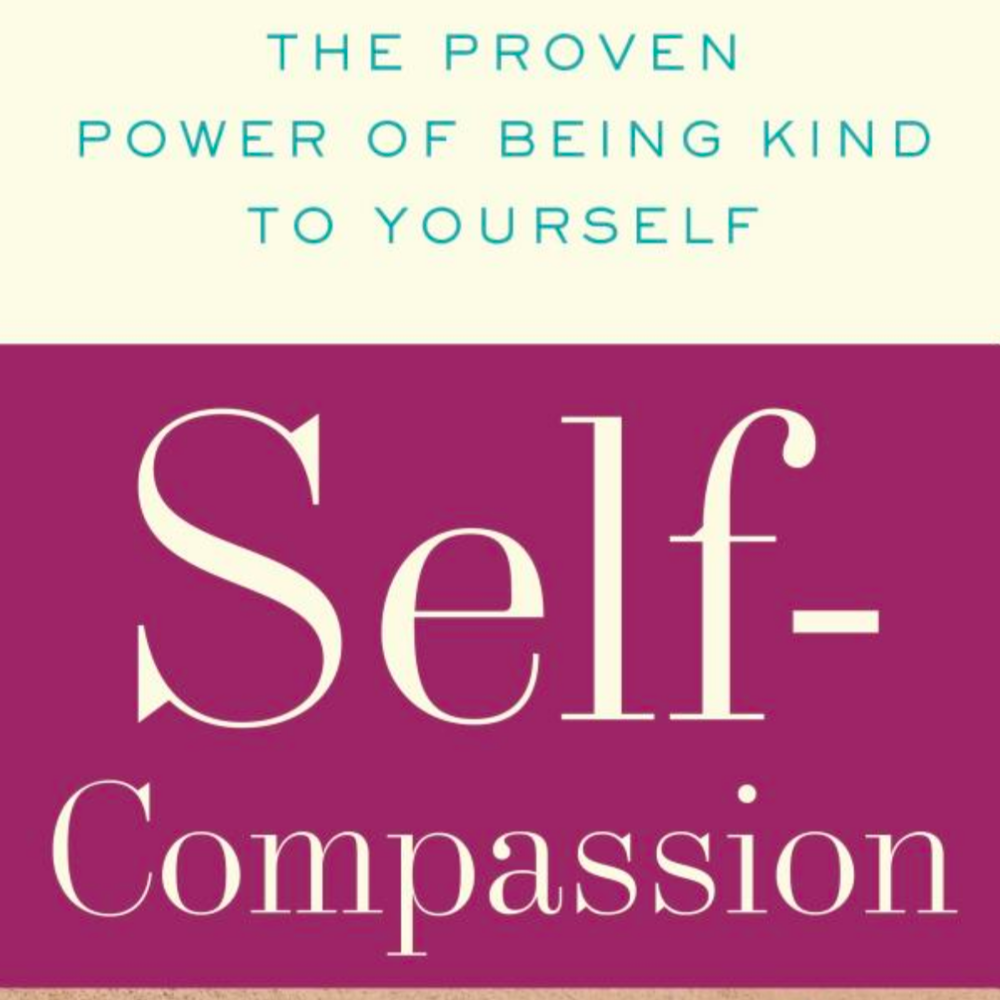 Self-Compassion:  Kristin Neff, PhD