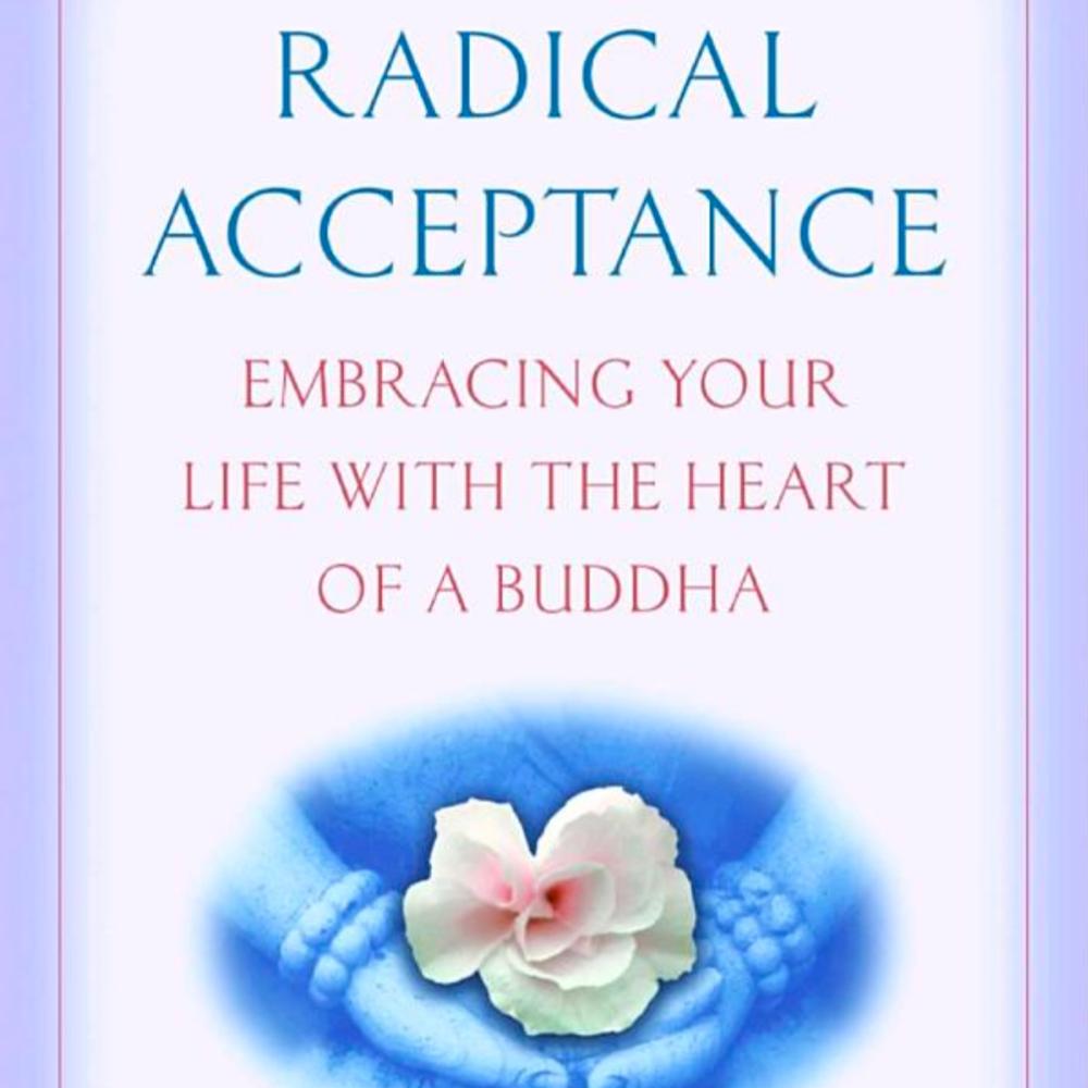 Radical Acceptance:  Tara Brach, PhD
