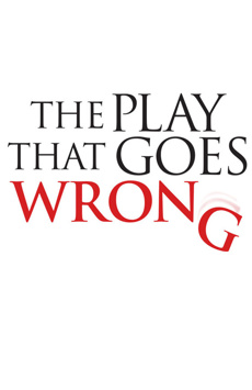 The Play That Goes Wrong (currently playing)