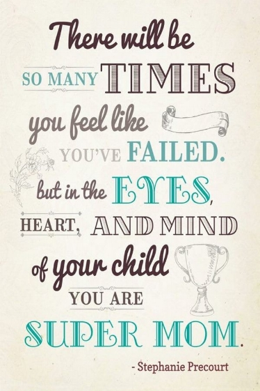 In the eyes of your child you are supermom quote