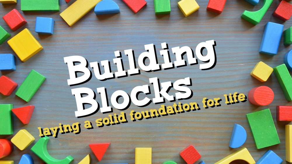 Building Blocks - Click HERE to watch this sermon series!