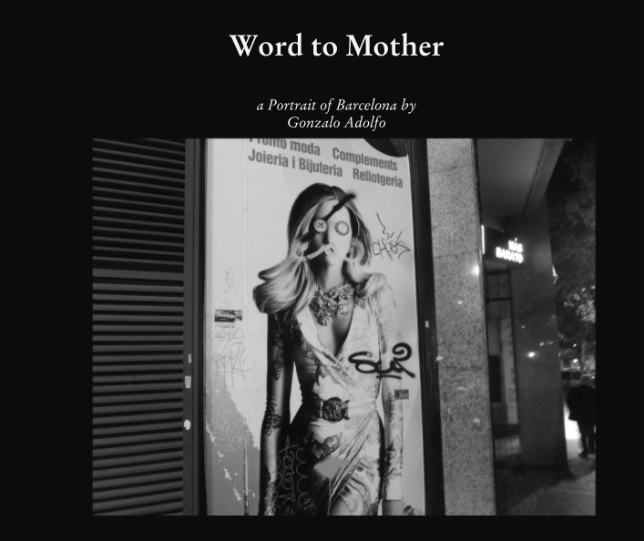 Word to Mother: a Portrait of Barcelona.  Published by Detached Books in March 2017.  Click on image to   browse or purchase.