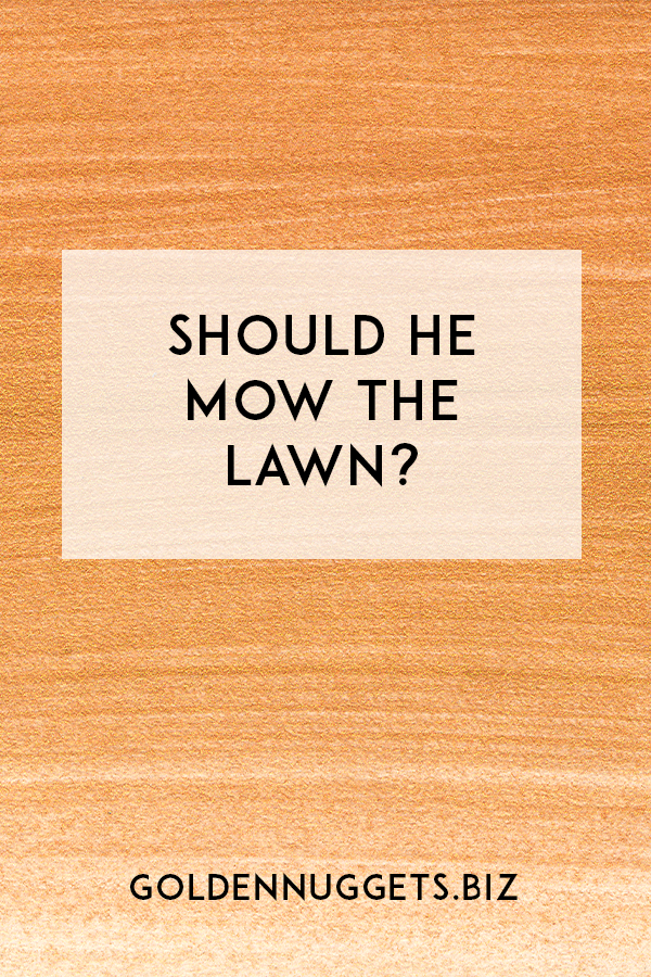 Should He Mow The Lawn