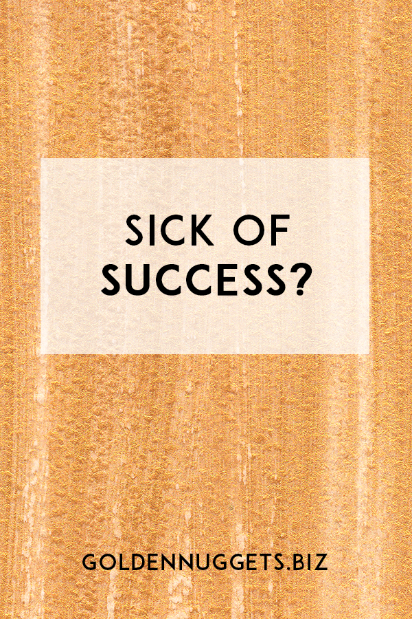Sick Of Success?