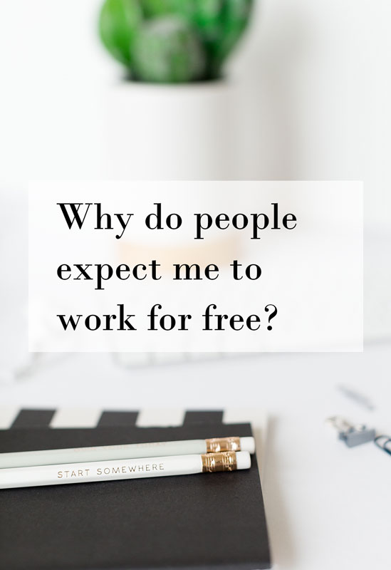 Why-do-people-expect-me-to-work-for-free.jpg