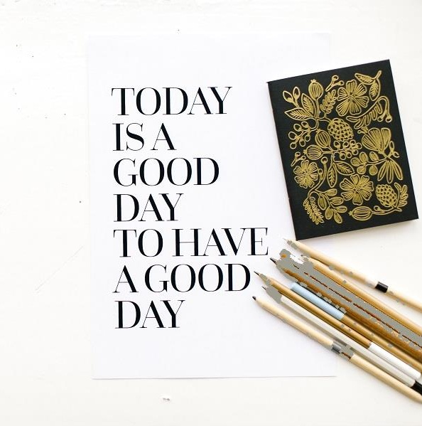 today+is+a+good+day+to+have+a+good+day