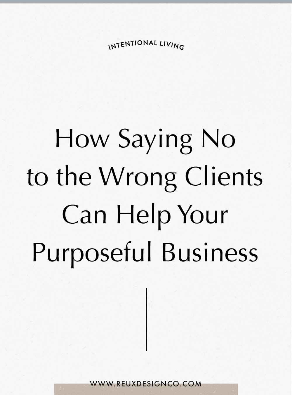 How Saying no to the wrong clients can help grow your intentional, purposeful business and keep you in alignment | Reux Design Co.
