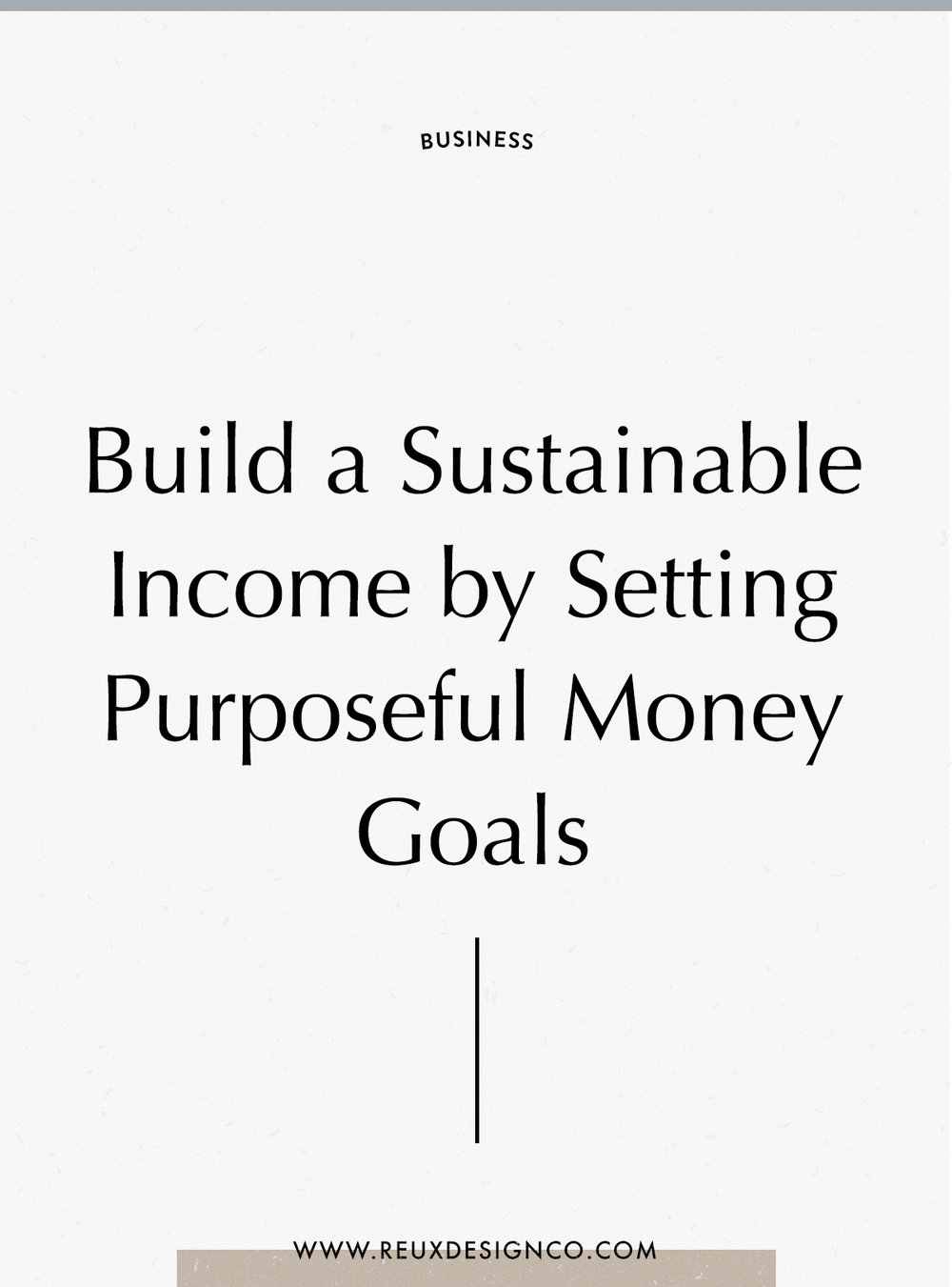 Build a Sustainable income with your business by setting purposeful money goals. Here's how to do it! | | Reux Design Co.