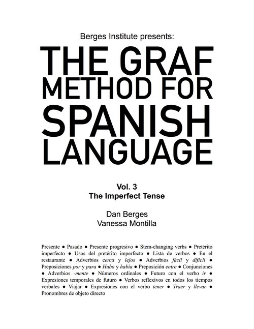 The Graf Method for Spanish Language, Vol 3: The Imperfect Tense - If you are already comfortable with telling simple stories from the past, for example, saying what you did last week in Spanish, you should check out this book. In this volume, you will work on the Pretérito Imperfecto tense, its uses, and its differences from the Pretérito Perfecto. You will learn how to use both past tenses combined. You will also start working on direct object pronouns and the future tense (using verb ir), and of course, you will expand your vocabulary.