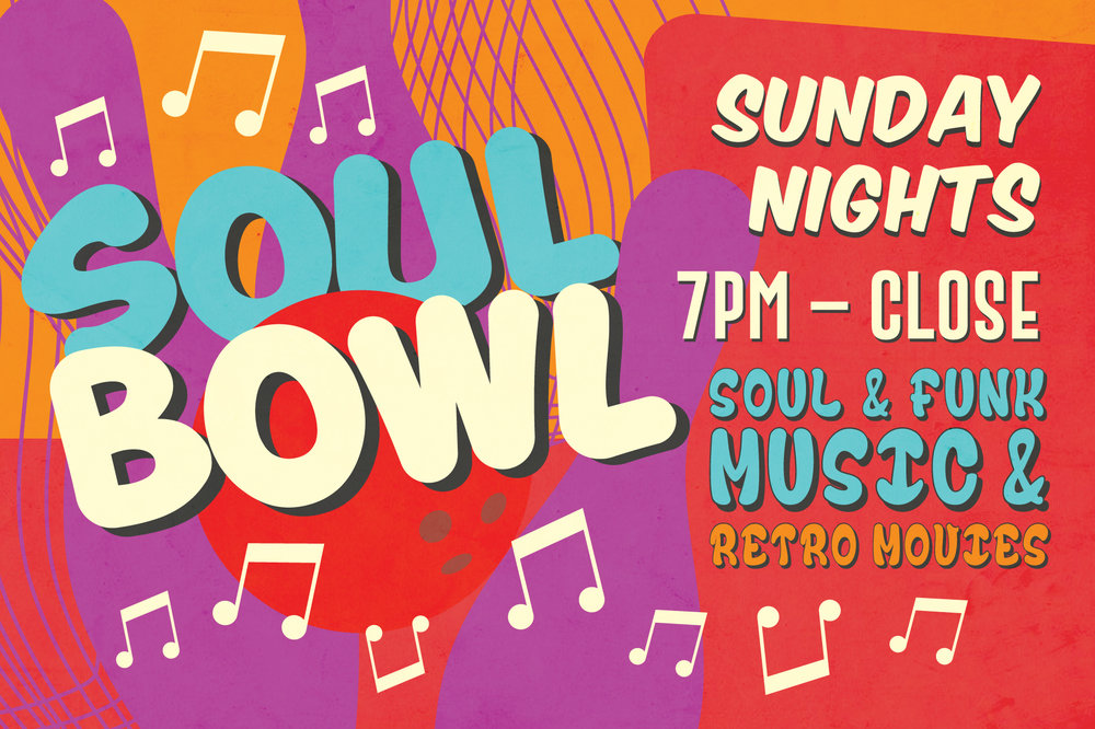 Soul Bowl - Starting March 10th, get down and funky with us every Sunday from 7pm-close! We will be showing retro movies on the screens and playing hits from the 70's and 80's.
