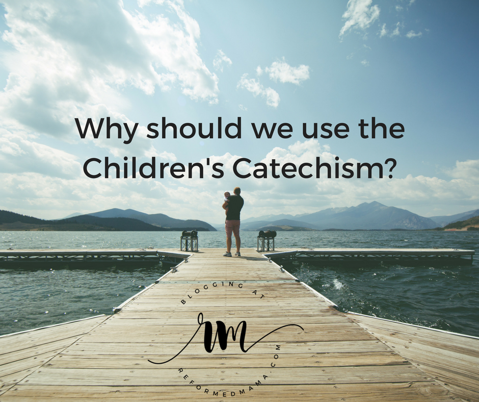 Why Should We Use The Children's Catechism at all? Blog Post from Reformed Mama