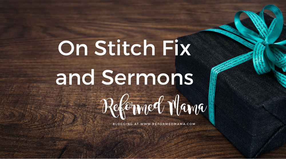 Why Sunday's Sermon is so important for moms - how they have all the best things just like subscription boxes! - Blog Post on reformedmama.com