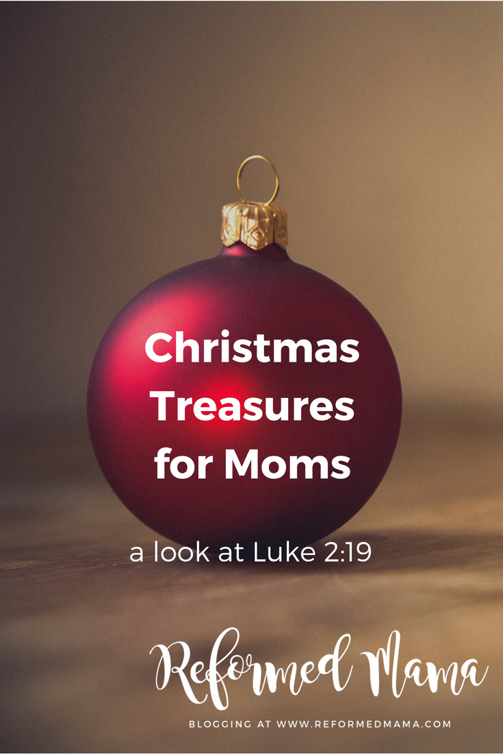 Christmas Treasures for Mom Reformed Devotional Luke 2:19