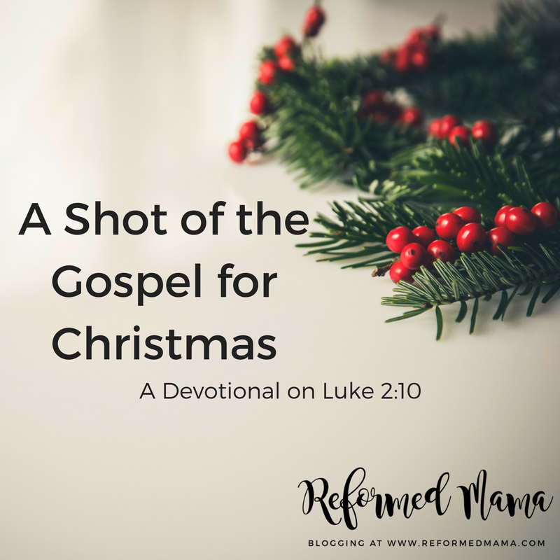 Shot of the Gospel for Christmas Luke 2:10