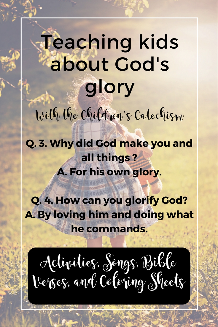 Teaching kids about God's glory from the Children's Catechism (based on the Westminster Catechism) - includes activities, craft, coloring sheets, songs, and Bible verse suggestions.