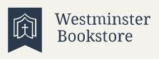 Westminster Bookstore - Best Prices on Reformed Books