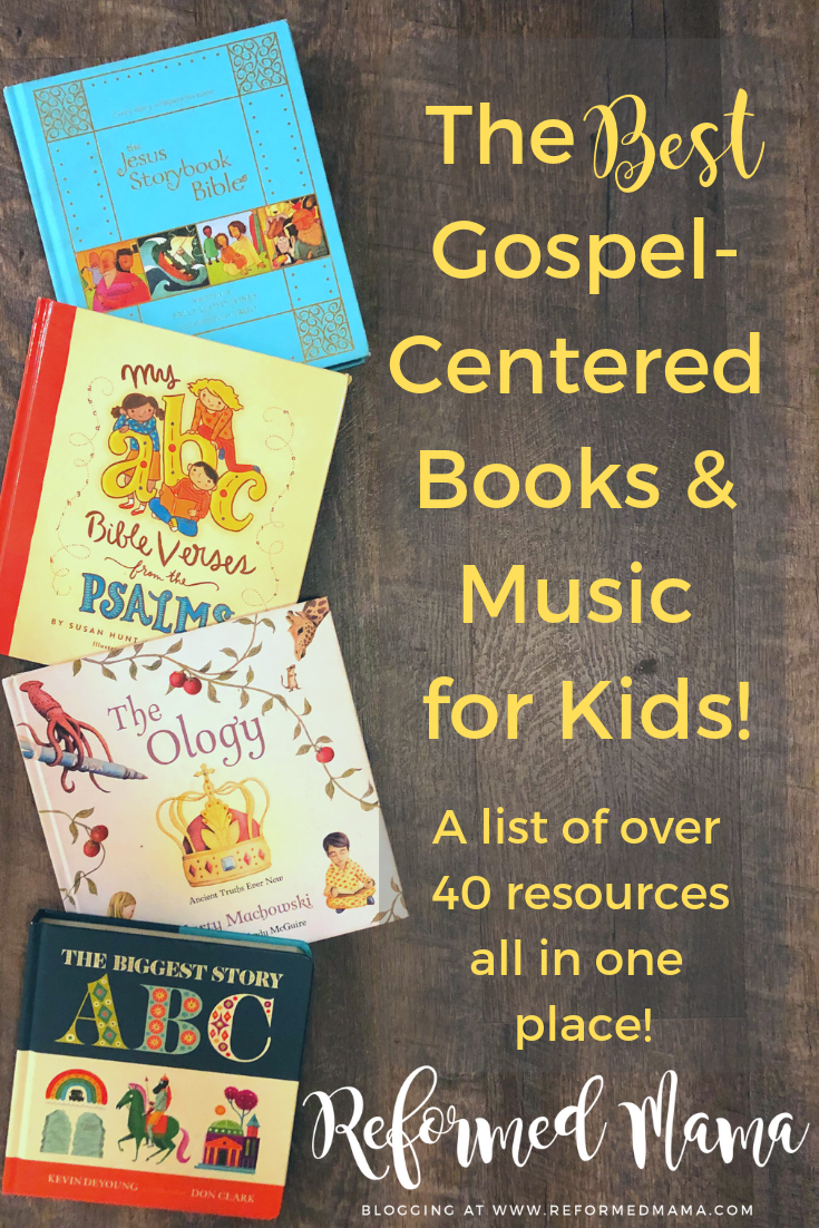 The Best Gospel-Centered Books & Music for Kids! A list of tried and true books and music for teaching your kids sound theology! #gospelcentered #reformed #jesusstorybook #theologyforkids