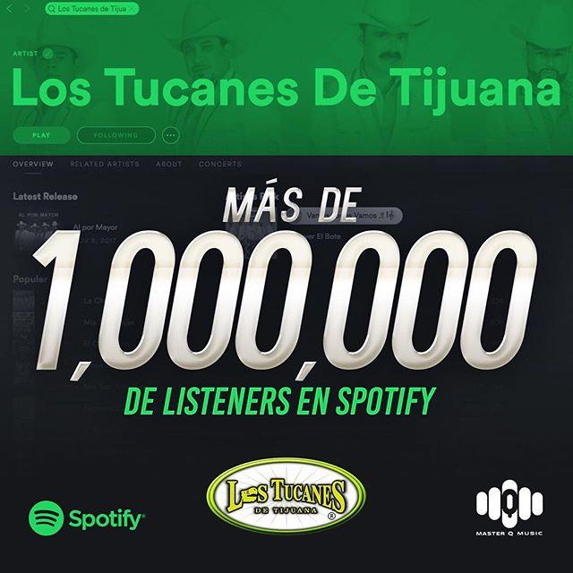 Más de 1 Millón de Oyentes(Listeners) en Spotify! MUCHAS GRACIAS 🔊🎶 #Spotify @spotify #LosTucanesDeTijuana @masterqmusic