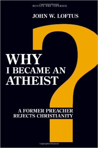 Why I Became an Atheist - John W. Loftus