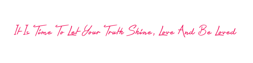 It Is Time To Let Your Truth Shine, Love And Be Loved .png