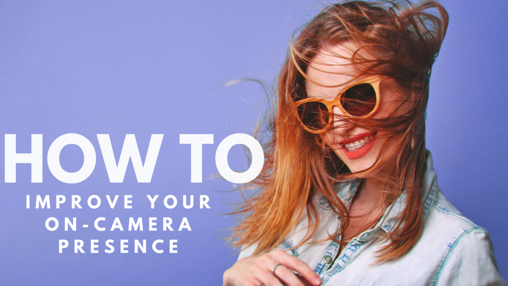 How To Improve Your On-Camera Presence.png