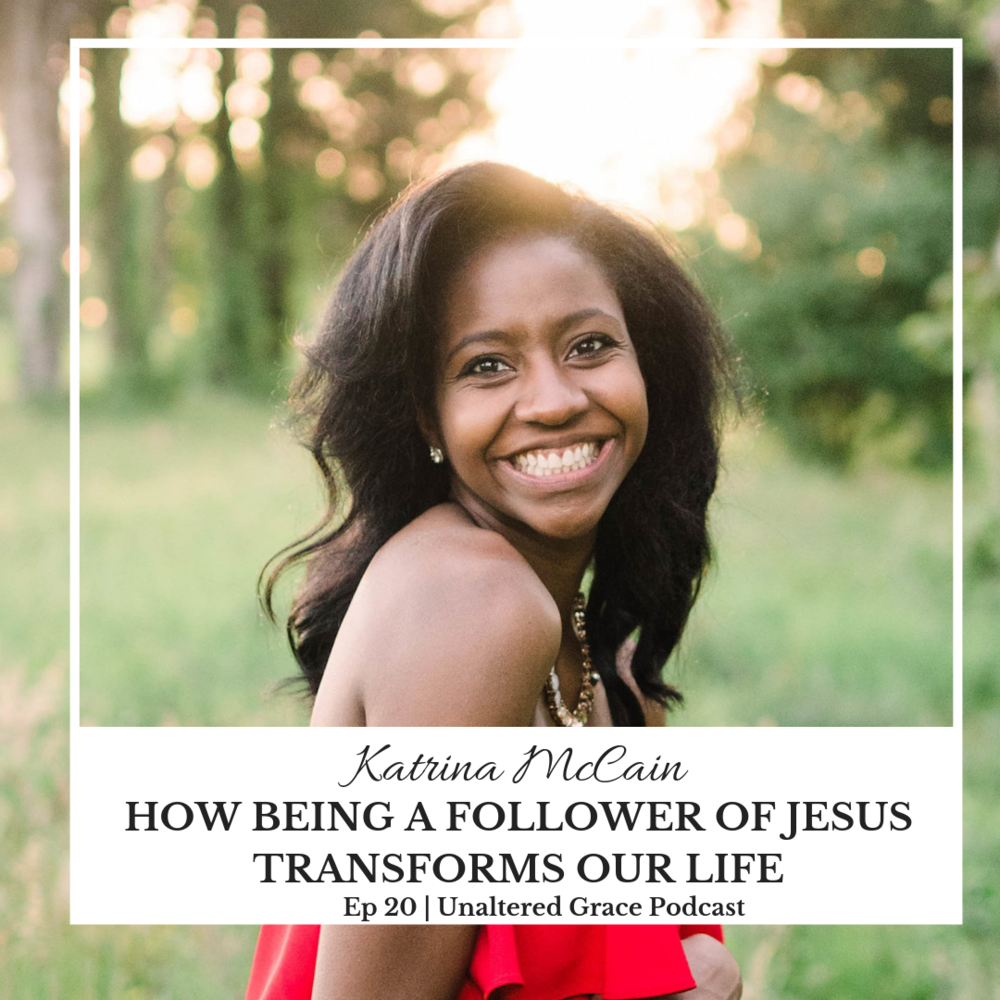 How Being a Follower of Jesus Transforms our Life Katrina McCain