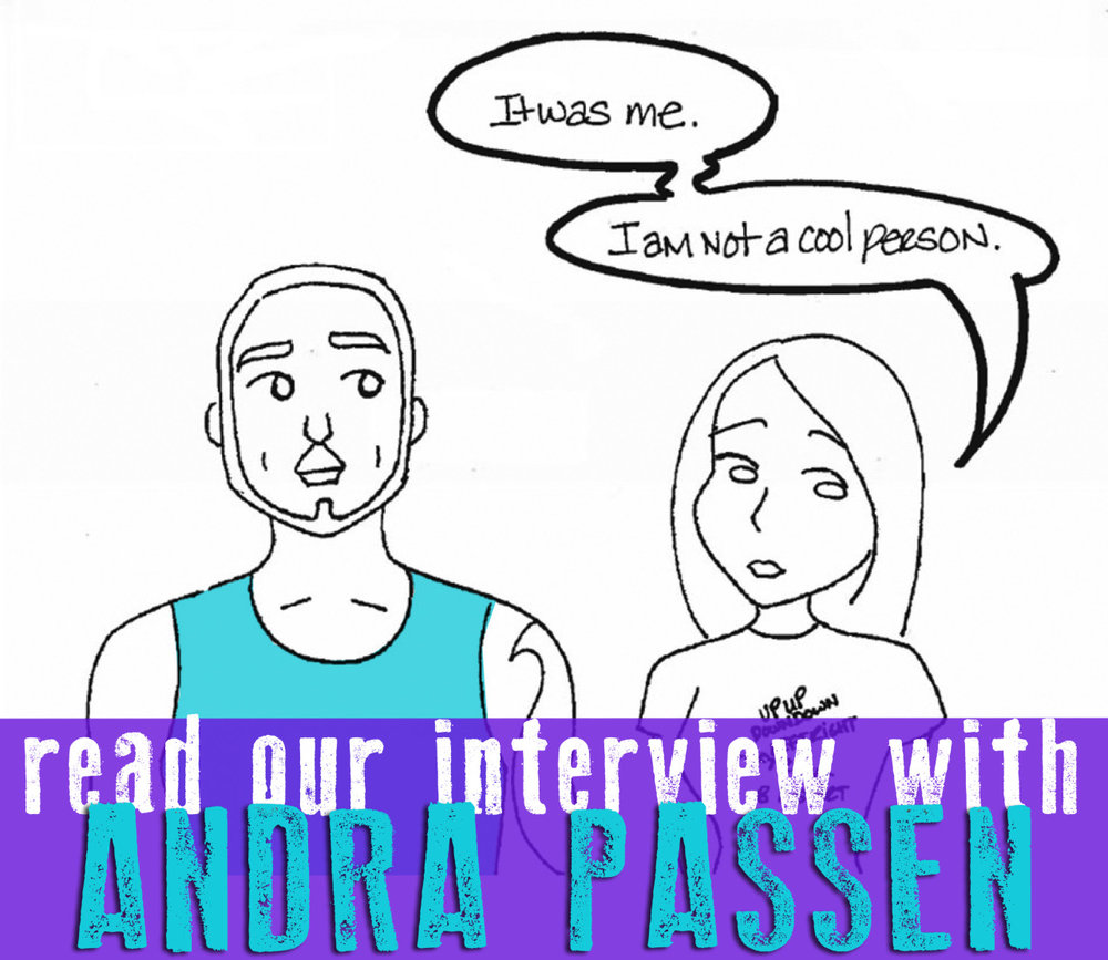 "SILVER SPROCKET Interview with Andra Passen    Andra Passen is super rad, and it's not just because  her comic  takes its name from a Lawrence Arms song. In addition to drawing, she's all about making themed dresses, watching Netflix, and other nerdy things. But don't take our word for it; read on to find out more.    Interview by  Natalye  for  Silver Sprocket      Tell us about yourself. How did you get involved in  As You Were ?   I got involved with  AYW  by just being a big ol' fan of  Mitch Clem . I shared my comics before I felt that they were ready to be shared, and I'm really glad I did!   You make some pretty amazing dresses! How did you get into that?   Thank you!  I enjoy thematic dresses so that every day can be a costume party. It really just helps as I count down to Halloween each year. In high school my uniform was a baggy band shirt and jeans. My mother would suggest dresses, [and] then when I stepped out in my first comic book dress I think she was a little appalled with the direction I took. When I look at my growing collection, I remember that a loud wardrobe does not indicate a loud personality or wanting any form of attention—it's just fun.    Regarding your contribution to  As You Were: Living Situations , we're dying to know what terrible entertainment would we find in your Netflix history.   My Netflix history is super embarrassing! It includes  Breaking Bad ,  The Wire ,  Lost ,  The Sopranos , and Firefly.   Terrible stuff!   How did you first get into drawing / comics / art?    I had an idea with no skill.     What is your process like?    Sharpie, paper, scanner.   Is there something new or different you've been wanting to try or experiment with?    It's a weird line between defending style and being open to improvement, but I think I would like to take a lesson or learn a computer program. Maybe.   One of the things that stands out in your art is that each new autobiographical drawing features you wearing a different band t-shirt. Is it always the shirt you were wearing when that thing happened, or do you choose your shirt based on how you feel or what you're listening to?   I choose the shirt half as that nod to the insecure dope I was in high school, but also to correlate with the title of each comic, always being a lyric or song title relating to the theme.    If you had to choose one artistic piece of output of yours (comic or otherwise) that would be representative of who you are to show someone who is not familiar with your work, what would it be?   My comics are definitely the most representative. It's my diary. I think I keep one or two people who are fully aware of the extent that I worry, so when a few friends read the comics they were surprised when it even hinted at that side of things.    Sometimes the feedback I get is that I write about my husband too much. I remind them again that it's my diary.   How do your life and your comics inform one another?   By the time I post a comic, it's usually pretty far removed from the incident I wrote about. It's a lot of fun to write something in real time, not think about it, then let hindsight kick in by the time it's uploaded.    Off the top of your head, who are some artists whose work you love that fans of your comics should check out?    Jeffrey Brown  was a leading influence. I felt there was this common theme in his work of being awkward in relationships, and I wanted to write about how incredibly awkward I could be when I was single.   What question do you like to be asked / wish you were asked but never were… and what's the answer?   The answer is 42.    See Andra's contribution to   As You Were: Living Situations   by ordering it from the store. Then head over to   Crowded Thoughts and Crooked Teeth   and click that ""Follow"" button to make certain you never miss a comic of hers again."