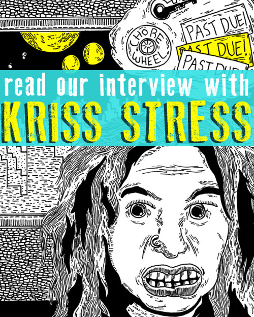 "SILVER SPROCKET Interview with Kriss Stress In case you missed the big announcement earlier this week, As You Were, Volume Four is now available for pre-order. The theme this time around is Living Situations, and we're stoked to feature cover art by Chicago-based Kriss Stress, whose stuff we dig because of its intricate ink work and stark use of black and white. But Stress is into more than just comix. For starters, there's the vegan peanut butter cups and the spoken history of Chicago's music scene. Have we piqued your interest? Read on… Interview by Natalye for Silver Sprocket You went to culinary school in Chicago… if you had to introduce yourself and what you're about to readers who aren't familiar with your work via a meal, what would you prepare for us? It wouldn't be a meal, but a snack! I make vegan peanut butter cups and sell them under the name Peanut Butter Wars to a few coffee shops around Chicago. I do a ton of different varieties and include everything from Dandies Vegan Marshmallows (from Chicago Vegan Foods) to crushed up jalapeño chips to vanilla birthday cake frosting. I sell them a fair bit at DIY shows and it often throws people off, and then they're surprised when they try them and find their new favorite treat! Earlier this year, you did an IndieGoGo fundraiser for your book, ""Blank Expressions."" How did you go about deciding who to use for that? ""Blank Expressions"" was a project that I did where I drew a portrait of a Chicago resident every single day for the entirety of 2014. Most of the people who participated are various musicians and artists within the city's creative community. It was a really rewarding project to do because it stretched me and gave me discipline to carve out a few hours every single day to work on art and build consistency, but it was also extremely exhausting and I was pretty happy to finish it when time was up in December.  The process of putting together the book has been really slow going—much slower than I expected—as cleaning up and scanning nearly 400 pieces of art is its own project, and I've had a really difficult year with various things, including the end of a decade-old relationship that I was a part of. I plan on having the book out in the coming months, though! Tell us about your Notes and Bolts podcast. Where did the idea come from? How did it work out logistically (the way you chose participants, how the interviews occurred, what level of production went into them, etc.)? Notes and Bolts was a project that I did from 2012-2014 that spanned interviews with 300 different bands, musicians, artists, and labels in Chicago. The point of the whole thing was to document the spoken histories and thoughts of all of these people in an attempt to archive them, and while I got a pretty good swath of activity documented, this city is so huge and so wide reaching that I don't feel like I really scratched the surface.  Because I'm constantly swirling around with projects, I put the podcast on hiatus last August, but I have a few dozen backed up that I want to release at some point in the future before resuming with fresh recordings.  In terms of production and such, it was really simple. I just used a Tascam tape machine to record the interviews and then spliced the interviews with the music in GarageBand. As for the recording and scheduling, I would often do interviews with six to eight bands every Monday and did that for two years. I didn't want to do them daily and have them take up my life, so I just compacted them to one day a week and marathoned them.   How did you come to be involved in As You Were? Mitch asked me to do the cover a little while ago and I was super excited to do so. His comic, ""Nothing Nice To Say,"" was my first peek into webcomics and, really, things beyond the Big Two (Marvel and DC -ed) when I was in high school, and [it] played a huge role in getting me into punk-based art and showing me that I could do more in terms of being actively involved in the culture outside of just simply playing in a band.  What other kinds of things are you working on or do you plan to work on? Any projects you'd love to undertake? Any specific goals you have (for art, or for life in general)? Right now, I'm starting up a new project where I'm going to try to draw 400 days worth of weird and oddball character portraits and would like to get those published at some point when I'm done. I'm also working on a few comics projects and have a couple (like the ""Blank Expressions"" book) that I'm waiting to get scanned and cleaned up before I'm ready to put them out.  It's weird; I feel like I have a decent-sized body of work finished but nothing physically to show for it since I've not done any substantial print stuff yet, aside from one-off things like covers for records and tapes or magazine features. Hopefully I can change that in 2016! What kind of art do you like to make the most? Is there a preferred medium you like working with? You use a lot of black and white; is that what you prefer or do you see yourself experimenting more with color? Additionally, some of your older stuff is full of textures and patterns but you've more recently done some sequential type art—is this a new direction? I've tried experimenting with color here and there throughout the years, but I've never been satisfied with it because my work is so detail heavy that the color tends to just wash it out and obscure it all. All of my favorite artists are folks like Charles Burns, Jaime Hernandez, and Gary Panter, who all make great use of heavy, deep blacks, and that's something I've been moving more toward. Texture and patterns are a huge thing, for sure, and I still use those, though the influence of those doesn't come from art; more so they come from music because I enjoy listening to a lot of ambient and electronic music while drawing, and the elements that inform those genres tend to be things I try to funnel into the visual stuff I'm doing. All of the tiny lines and things that go into my work are really just me trying to make a visual version of all of the Kraftwerk and Klaus Schulze records that I obsess over. If you had to choose one artistic piece of output of yours (comic or otherwise) that would be representative of who you are to show someone who is not familiar with your work, what would it be and why? I would likely show them a newer comic that I've been working on that features a lot of the elements I've really been growing comfortable with—that combination of heavy black inks with lots of tight texture and pattern work—because I feel like that's the best stuff I've come up with. My opinion on that will change next week because I tend to not like any of my art, and that's one reason why I'm constantly drawing, so that I can some day come up with something I actually do like. What makes you excited about comics / making art in general? How do your life and your art inform one another? More specifically, how does gender identity play into your art / the punk rock lifestyle? I'm not honestly sure how to answer this because I'd imagine tons of other folks have come up with an answer to this before me who can convey what I'm thinking way better. Really, I guess my art gives my life definition in so far as I just do it constantly and tend to live for it more than anything else. Relationships come and go, and so do scenes and cultures, but I know that I'll always have art, and that means a lot to me. There's a real catharsis in having a frustration and working that out with some pen and ink. In terms of my gender identity, I tend to not necessarily downplay that element of myself in my work, but I don't exactly run toward it. Again, I think there have been others who have been better equipped than I in their storytelling abilities to put that across in the comics medium, and I figure it's best to leave it to them. Gender is a huge part of my day-to-day experience, but it's something that I tend to be fairly private about. Off the top of your head, who are some artists whose work you love that fans of your work should check out? Anya Davidson, who does a comic called ""Band For Life""—she puts out a new installment every week and that's consistently great! Edie Fake, who does some really great stuff with more silent storytelling. A lot of the usual suspects like Michael DeForge, Box Brown, etc.—really, just anything that has good pacing and flow to it while also maintaining really sharp and clean line work. The art tends to attract me to comics more than the actual story when I first become acquainted with something.  What question do you like to be asked / wish you were asked but never were… and what's the answer? Why do I love the B-52s so much? Because they're some of the only weirdos to come out of my home state of Georgia totally deformed and strange and odd and that was a huge encouragement to me growing up as a teenager in a small, conservative town where I often felt like I was the only one who was listening to punk rock that wasn't on MTV. To keep up to date with Stress' goings-on in 2016 and beyond, be sure to check out Facebook. And don't forget to secure your copy of As You Were: Living Situations!"