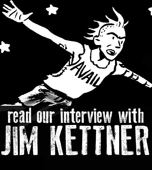 """SILVER SPROCKET Interview with Jim Kettner     A lot of artists got their start with drawing in their younger years, and  our pal Jim Kettner is no exception. But what many artists don't do is consider themselves writers, at least, not in the traditional sense. For Kettner, however, drawing and storytelling have always gone hand in hand, as he finds inspiration in both the art and words of others.     Keep reading to find out about Kettnerd's writing and drawing influences, how he came to live in a place called Book House, and what success means for him personally.     Interview by Natalye for Silver Sprocket      For those who don't know you, describe yourself using only song lyrics.     Wake up and live your life  see what there is to see I won't sit around all day cause life means more to me So many kids content to sleep their lives away But I'm gonna try to make the most out of this day It takes some motivation, it takes some love for life Why just sit complacent and let life pass you by Boredom is a choice I choose not to make Unlock that door, strive for more, there's a better path to take    What are the circumstances that led to you having your art featured in  As You Were ?    Punk is a small town, ya know? I've been buddies with the awesome and talented  Liz Prince  for a really long time. She was actually the first person to really push me into doing auto-bio material. I had been drawing mostly sci-fi and superhero type stuff, but a few years ago there had been a call to make a comics page for the website If You Make It . She was basically like """"Dude, you're a comics punk, you're an idiot if you don't jump on this."""" That led to a series of my first webcomics that focused on underground music culture. I was super insecure about writing non-fiction at first, but it turned out to be really fun. Flash forward a couple of years to when  Mitch  was pulling together   As You Were #1  . I had never met Mitch before, but I think he had seen my work on IYMI, and on"""