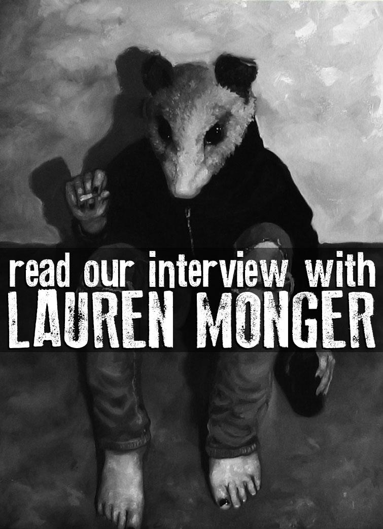 "SILVER SPROCKET Interview with Lauren Monger There's a certain gritty, self-deprecating vibe to the characters in Lauren Monger's comics; her main character is Clementine, a punk rock opossum, and the rest of the ensemble includes characters that are equally angst-y and heartwarming, all at once, with bonus points for animal faces. In addition to themes of class, mental illness, and finding your way through the shitstorm that is life, these comics sort of smack you in the face in the best kind of way with their raw presentation and straightforward and vulnerable subject matter, while still managing to be funny and surreally weird slash strangely uplifting. Read on to find out what inspires L. Mo, how she started making comics, and what other kinds of art she dabbles in. Interview by Natalye for Silver Sprocket So what's the backstory of how you got invited to the As You Were party? Mitch Clem asked me kind of out of the blue! I remember avidly reading some of his stuff in high school. How could I resist? Which came first: drawing comics or painting? What was the impetus for making art? Are there any other mediums you are experimenting with or wanna try out in the future? I've been compelled to make stuff, and especially draw, since I can remember. I grew up in the Georgia foothills and spent a lot of time alone, without much in the way of entertainment, besides running around in the woods and reading, so that was just what happened I guess! I later went to art school with the intention of majoring in sequential art, because I was really getting into some of the Vertigo and Dark Horse titles at the time. I didn't even get a chance to take a sequential class before the painting department brought me to the dark side. I was a little more than two years in (my time at school was very erratic, since I couldn't afford it most of the time) when I started doing these paintings of these characters. I spent a quarter and some time outside of school painting them, and while I was working on them, I started coming up with little stories and personalities for them. Eventually I pretty much switched entirely to making comics about them instead. I used to think it would be fun to try animation, but I'm not sure I have the patience for it! Printmaking is probably the big one. I've been trying to do some very DIY-style screenprinting lately. You've said in the past that your artwork is inspired not only by your life, but more specifically by mental illness and the lower class. I am assuming these are also experiences you're familiar with, so to the level that you're comfortable speaking about them, can you explain how they inform your art and, in turn, what you hope your art can communicate to others about these topics? Yeah, although I think I failed to elaborate enough on the intentional cartoonish-ness of what I was initially going for with the paintings, with regard to class stuff. They were originally sort of intentionally silly in their presentation. There were some rough times when I was a kid, but I'd say overall [that] my friends' lives were more of an inspiration than my own life was. Old houses that have gone to shit due to neglect and shortness of money, living with family too long—that sort of feeling—was something I was going to approach, but I've changed directions somewhat. That's better for something properly autobiographical, maybe. The paintings, at least of these characters, are something I've pretty much given up on as I've done more writing. I was aiming for just this kind of ridiculously lowbrow sort of thing on huge panels and canvas that I can't imagine anyone with the money would be willing to buy. I just got kind of mad that painting was so inaccessible. It felt like decorating for rich people, you know? A little misguided. Anyways, that concept feels really flat compared to what I can do through a narrative. One thing that's going to keep coming up, though, is the money that's wasted on distraction and little pleasures, and how it's hard to make money when you have none. Family tensions and this sort of transient feeling as you begin to realize you need to care. And, in the case of mental illness, still not doing a very good job of caring whether you want to or not. Hopelessness and no discernible future. A lot of people are intimately familiar with some of that, I think. Would it be fair to say that Clementine is supposed to be a version of you? What made you decide to make her an opossum? (Or do you call her a possum, since you're from Georgia—I hear they do that in the South?) Hah, yeah, in a way. She's a lot like I was when I was around 18-21. I'm not so much in that place anymore, so it's weird to write her. Kind of cathartic, just pouring out a lot of my own flaws. But she's also her own person and there are quite a few differences. She spends a lot more time on the manic side of things, I think. Since these were the first comics I'd ever really tried to stick with, I went with the whole ""write what you know"" thing pretty hard. I wasn't really expecting anyone to notice them. A lot of the characters are lifted from friends and acquaintances or combinations of people I've known. As I've written more, they don't feel like those people so much anymore. I just straight-up named Kyle after a friend of mine. Thankfully he's the sort of guy who finds that funny. As for Clementine being an opossum (maybe I'm a weird Southerner!) it's kind of a long story, but basically an opossum moved into my house without my permission. She had a bunch of babies and they were really adorable and would come into my room and I'd give them strawberries or whatever. They also brought fleas with them. It was both a magical and terrible time, but I've been sort of crazy about opossums ever since. What is your studio/room/work space like? Do you have any specific rituals you rely upon when you're making art? I work in my room, and my living conditions are not the greatest in general, so it's a total wreck. I try to rearrange things every so often just to keep things interesting. I almost wish I wasn't a traditional artist sometimes because I have to keep so much stuff. It's everywhere. I keep a lot of books, too. I'm not sure about rituals. I have a big calendar on my wall that I write deadlines on and try to keep little lists with little checkboxes on it of stuff I need to get done that day. I try to get to work almost right after I wake up because it's easier to stay focused that way. Then I'll have it on hand if I start shitting around on the Internet later, and then I'm like, ""Why am I shitting around on the Internet? This is so much better a way for me to spend my time."" Your contribution to As You Were deals with a lot of heavy stuff, and all of the things you touch on (the patriarchy, the class system, social interaction, self-worth, etc.) are tied in to one another in the form of this systematic oppression. What do you feel is the role of art in inspiring or instigating people to change or consider these issues in ways they might not have before? Does art still have that power to influence and sway in a positive direction? Or do you approach it more on a personal level of self-expression? I honestly don't approach these with a whole lot of an agenda. I'm not sure I'm so much interested in making people change their ways as I am in making the people who can relate feel less alone. I'm pretty uneducated and misguided in a lot of areas, and I can be really fatalistic and miserable, so I think if I made comics with a solid agenda, they'd be really shitty and fucked up. Some people may have thought I was compelling the audience to think Clem's boss was some sort of asshole, but when I was writing it, I wasn't thinking he was intentionally trying to denigrate her or whatever, you know? People don't know what they're doing half the time. Life just isn't a black and white thing and sometimes good people are shitty and vice versa. A lot of the main characters are extremely flawed, but I try not to make them unsympathetic because of those flaws. I may not always be successful, but I think that sort of understanding might be one of the major things I'm trying to accomplish. All the same, oppressive systems exist and I try to be aware of them. As for art itself compelling people to change, well, I think it can be done really well or really poorly. A lot of the time, the audience has to bring themselves to the table when viewing some work, so it can be unwise to make them feel attacked. At other times, in-your-face, no-bullshit stuff is what is needed. It all depends on what you're aiming for and who your target audience is. What format does your art come in aside from the Internet and as paintings? Do you distribute your comics or have you been featured in any other collections, and do you have any plans or aspirations to publish a book of your work? Also, what's the deal with your collab with Space Face Books? I've only been making comics for around a year, and I often feel like I don't know what I'm doing, but my goal is definitely to get more stuff out in print. I just have a personal preference for holding comics in my hands when I read them. I recently finished my first mini comic with Space Face Books, but I'm not entirely sure when it'll be out yet. People will just have to stay tuned I guess! I totally want to make a graphic novel and plenty more mini comics while I'm at it. Whenever I hold other people's mini comics or zines, I feel like I've got little jewels or treasures in my hands, so that's definitely something I want to continue with. You've cited the filmmaker Jan Švankmajer as an inspiration. What other artists (or things) inspire you and in what ways? Yeah, I think about film and animation a lot for sure. I just like the way Švankmajer so intimately (and often hilariously) expresses feelings around politics, oppression, and interpersonal relationships. I think about a lot of older stuff I grew up with, too. Namely, Rupert Bear and Beatrix Potter. There's a lot of literature. I really love a lot of early 20th century authors. Evelyn Waugh's Brideshead Revisited has been important to me for a long time, as well as Thomas Wolfe's Look Homeward, Angel and You Can't Go Home Again. I think I consider literature more often than I do comics when I'm writing. I've also got a massive soft spot for Romantic painters and a lot of more contemporary types like George Condo, Basquiat, Richard Prince, Keith Haring, and also Kent Williams and Phil Hale; the list goes on forever. A lot of my local peers are pretty inspiring as well. If your art were a mixtape, what would the tracklist be? This question makes me nervous! Probably just, like, The Replacements' entire discography. If adult things like money, time, and responsibility weren't factors to consider, what would you do with your life? I think I'd be pretty happy if I could just live relatively comfortably doing art things. I just like making stuff. I'd be miserable if I couldn't make stuff, really. Take a look at more of Lauren's art on her Tumblr, and if you dropped the ball and forgot to pick up a copy of As You Were #3, head on over to our shiny new store and get one now."