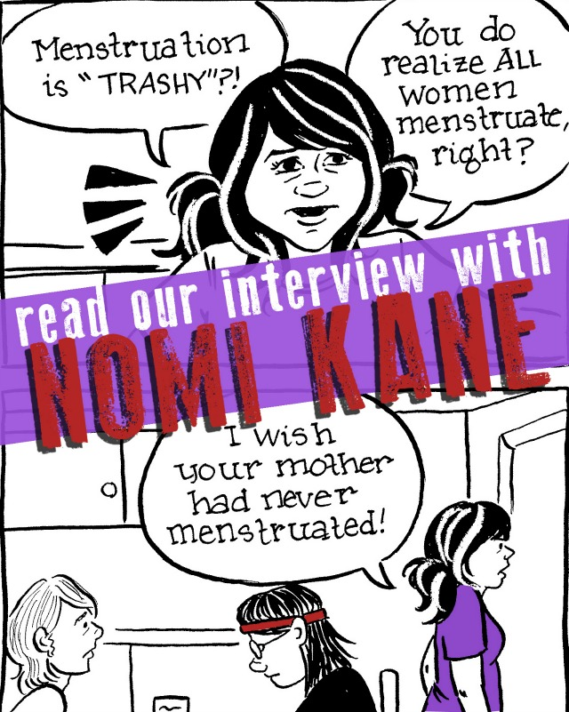 "SILVER SPROCKET Interview with Nomi Kane Nomi Kane made her As You Were debut with our Living Situations issue, and we really dig the way she uses her art to talk about important issues like feminism, politics, and race. To find out more about her time studying cartooning, her day job working with Peanuts, and the terrible roommate in her piece, read on. Interview by Natalye for Silver Sprocket Tell us about yourself. How did you get involved in AYW? I was super excited to be invited to participate in AYW #4; I'd read the earlier issues and really enjoyed them, so contributing was kind of a no-brainer. I'm a Staff Artist at the Charles M. Schulz Creative Studio by day and a self-publishing cartoonist by night. Your resume shows that you've been pretty entrenched in the fields of writing and drawing for many years (not to mention studying them for your BA and MFA). How did working these various jobs and studying them in college help you become better at your craft? YES! I'm an alumni of the Center for Cartoon Studies (2011), the tiny MFA program in the tiny town of White River Junction, VT, just for cartoonists! I've been doodling pretty much since I learned to hold a pencil, but it actually took me a long time to realize that I could dedicate my life to it. CCS is probably the best thing that ever happened to me, partially because the students and staff there provide such great instruction and support, but also because there's no replacement for taking two whole years of your life to do nothing but draw comics. You grow exponentially as an artist when there aren't any other things taking up your time and energy. I think CCS also taught me that I never have to stop learning and growing and honing my craft—I spend a lot of time to this day looking at comics and art other folks are making and trying to reverse engineer how they made them and incorporate those skills into my own work. You didn't ask this, but I think style is always an amalgamation of all the things you've loved and absorbed, so the more cool art you take in, the better an artist you'll be. How did you get into drawing? What is your process like? What is your workspace like? With such a wide variety of art, is there a medium you prefer over the others, or do you like switching it up? I'm pretty sure I was born drawing—and there were so many adults in my life who encouraged me. My parents and all of my extended family and friends were always extremely supportive of my interest in creating. I was the kind of kid who would make something out of literally anything. I'd sculpt things out of the Babybel cheese wax; my mom still has this silly covered wagon I made out of Post-Its pulled by oxen I made out of paper clips when I was eight and she left me alone in her office for 10 minutes; I was that kind of kid. These days I do a lot more work at home than I used to. I have this tiny red drafting table that's probably the material item I love the most in the world. I still like working in a cafe when I can, especially one with outdoor seating; being outside sometimes helps me think. My first love will always be pen and ink, but lately I've been really into colored pencils and pastels. I'm not sure these are practical for longer form stuff, but for one-offs and illustration, color is so much fun. If you're experimenting with these, I highly recommend the Faber-Castell Polychromos colored pencils. They're really creamy and layer/blend better than any others I've tried. Your comic for As You Were addresses a roommate who is seriously shitty. We also love that you talk about menstruation in it. Do you have more to say about it? AYW gave me an opportunity to finally tell that particular story: about a Craigslist roommate who had some really deep serious issues when it came to women. Even looking back on that experience eight years later, I can't even begin to unpack what must've been happening in his mind. It's always boggled my mind that menstruation, an everyday occurrence, is something that no one is allowed to talk about. This roommate not only didn't want me talking about it, but he didn't want there to be any evidence anywhere, in my own house, that my body sometimes underwent this process. I definitely fantasized a lot about making a garland of used tampons to hang above his bed—but even that seemed like it was too much effort to expend on someone the point would be totally lost on. The silver lining of this story is that my other roommates (and close friends to this day), Jeph and Derek, were super supportive and helped me remember that there are a lot of dudes who don't hate women and are really great. A look at a lot of your other work shows strong feminist and political themes. Why is covering these themes important for you? Do you do much autobiographical work in your comics too, or do you prefer to stick to social commentary? For a long time, I did almost exclusively autobiographical stuff, but I think everyone gets a little bored with themselves after a while—and your own life is a well you can keep coming back to forever, whereas covering current events forces you to seize the moment a little bit more. I think we're also going through a really strange and scary shift as a society that disturbs me so deeply that it's just kind of crept into my work. We're seeing all the racism and homophobia and transphobia and xenophobia and misogyny that has always been bubbling just under the surface really boil over into something dark and increasingly oppressive and violent. I guess I subscribe to the belief that there are no innocent bystanders; you're either part of the solution or you're part of the problem, and with that sense of responsibility in mind, what I can contribute to this national dialogue is art that reflects my feelings on these issues. It's therapeutic for me to process my feelings through drawing, and I hope that sometimes it helps other like-minded folks articulate their feelings to see it expressed in comic form. Your day job is working for Schulz Studio. What kind of work do you do there? How does that work impact your personal work? I LOVE working for the Schulz Studio—it's totally a dream job. Part of what we all do there is essentially brand management; we look at Peanuts product that licensees all over the world want to make, and we help steer them toward meeting the official Peanuts guidelines. The basic principal is we want Peanuts, even on a toothbrush, to remain as true to Schulz's original creation as possible. So, you'll see Peanuts characters on product or on advertisements, but you'll never, for example, see Charlie Brown saying something like ""I'm a winner and Colgate is my favorite toothpaste!"" I also do design and illustration work there so, y'know, super fun stuff like: designing items for Comic-Con; I just made a set of Peanuts emojis; we do the BOOM! monthly series in-house… that kind of stuff. On the one hand, having a full-time gig definitely takes up most of the time I used to spend on my own work, so output is way way down. BUT, I also think that working on Peanuts has probably improved my technical skill just as much as the two years I spent at CCS, so with that in mind, the time seems like a small price to pay for being happy to get up and go to work in the morning. What does 2016 look like for you? Do you have any personal projects planned or any anthologies or collections you will be contributing to? Ooooh, 2016, so full of possibility! I'm going to do my first 24-hour comic this month, which I'm pretty excited about. I'm also thinking about starting a Neil deGrasse Tyson fanzine! I've edited several anthologies in the past (Lies Grown-ups Told Me in 2011, Wings for Wheels in 2013) and it's a lot of work (as I'm sure you know!), but I think this is a topic I'm enthusiastic enough about that I'm ready. I also want to find the time to finally write the script to this summer camp story that's been bouncing around my head for a year or so. If you had to choose one artistic piece of output of yours (comic or otherwise) that would be representative of who you are to show someone who is not familiar with your work, what would it be? I think probably my story from my 2013 anthology Wings For Wheels, which was a tribute to Bruce Springsteen. The anthology a) shows off my love for the little details (it comes in a 7″ record sleeve and the cover is hand Mod-Podged so it looks like a real record) and b) my story in that book is sort of an overview of my life from ages 5 to 25 through the lens of what this music has meant to me—and music means A LOT to me. Off the top of your head, who are some artists whose work you love that fans of your comics should check out? Woof, this is always a hard question and there's SO MUCH cool stuff out there. I think I'm just gonna shamelessly plug some other CCS alumni I think are making amazing work: Beth Hetland, Josh Kramer, Ben Horak, Jen Vaughn, Penina Gal, Betsey Swardlick, Melissa Mendes, Laura Terry, Colleen Frakes, Andy Warner, Dakota McFadzean, Donna Almendrala, and Denis St. John… to start. See more of Nomi's artwork and social commentary over at brewforbreakfast.com and nomikane.com. And don't forget to pick up a copy of As You Were: Living Situations from our store."