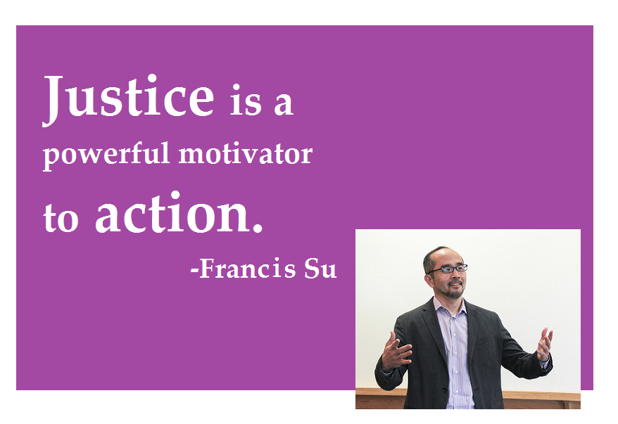 Justice is a powerful motivator to action. -Frances Su.  www.lynncareercoach.com Lynn Carroll, Career Coach