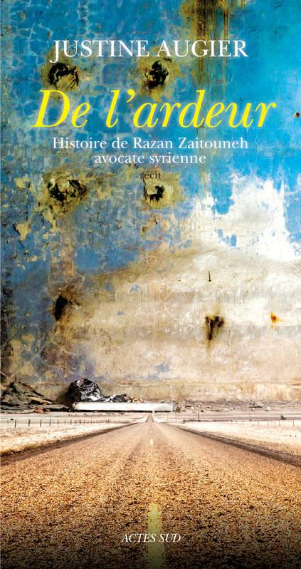 De l'ardeur. Histoire de Razan Zaitouneh, avocate syrienne, éditions Actes Sud