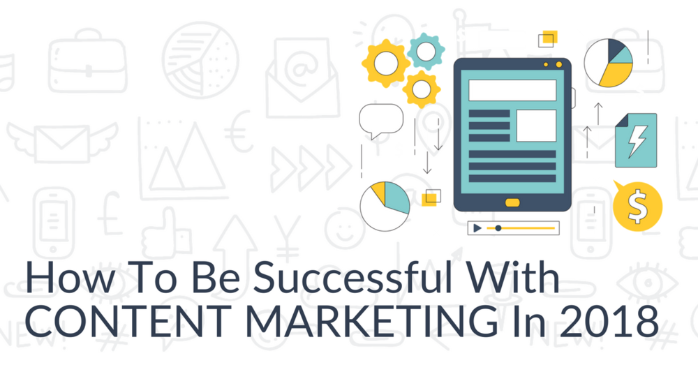 how-to-be-successful-with-content-marketing-in-2018.png
