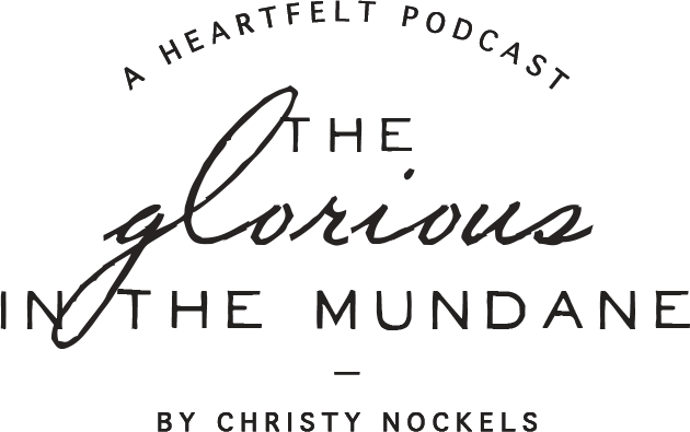 The Glorious in the Mundane - with Christy Nockels