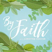 By Faith - with Christine Hoover