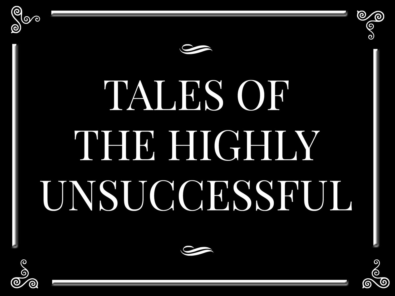 Tales of the Highly Unsuccessful