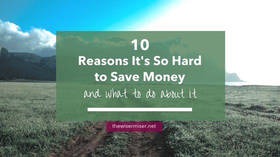 Why is it so hard to save money? And more importantly, what can you do about it? Here are 10 reasons it's so tough.