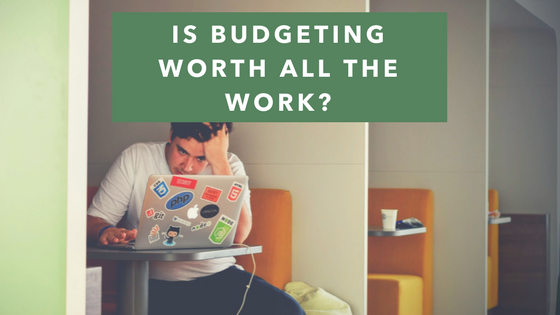 Is Budgeting Worth The Work_ blog title.png